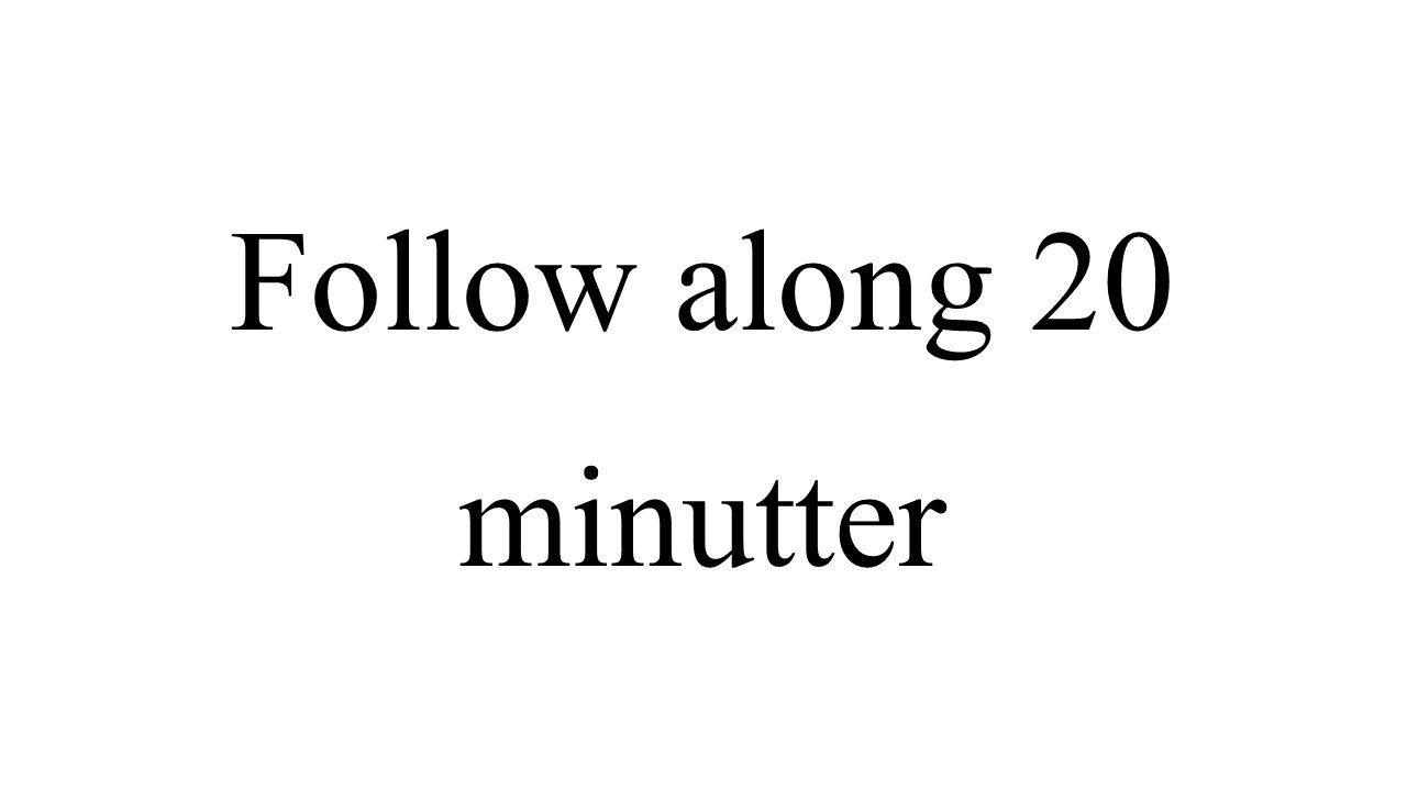 follow along træning 20 minutter
