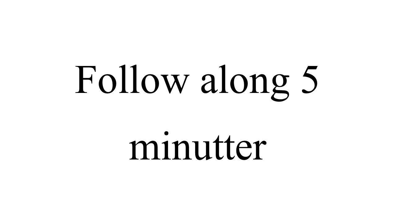 Follow along træning 5 minutter